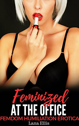 Feminized At The Office: Femdom Humiliation Erotica (English Edition)