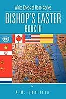 Bishop's Easter: White Knees of Hanoi Series