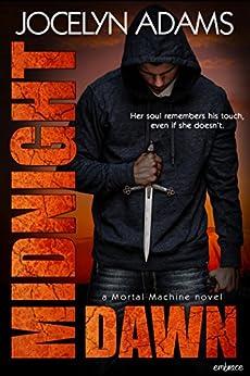 Midnight Dawn (Mortal Machine Book 2) by [Adams, Jocelyn]