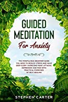 Guided Meditation for Anxiety: The mindfulness beginner guide you need to reduce stress and have deep sleep. Overcome panic attacks, depression and pain with practical exercises of self-healing (Self Help for Anxiety)