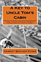 A Key to Uncle Tom's Cabin: Presenting the Original Facts and Documents upon Which the Story Is Founded, Together with Corroborative Statements Verifying the Truth of the Work