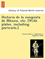 Historia de La Conquista de Me Xico, Etc. [With Plates, Including Portraits.]