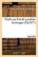 Études Sur l'Art de Conduire Les Troupes. Tome 2-3-4 (Sciences Sociales)