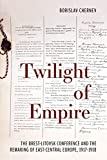 Twilight of Empire: The Brest-Litovsk Conference and the Remaking of East-Central Europe, 1917-1918 画像