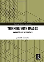 Thinking with Images: An Enactivist Aesthetics (Routledge Research in Aesthetics)