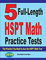 5 Full-Length HSPT Math Practice Tests: The Practice You Need to Ace the HSPT Math Test