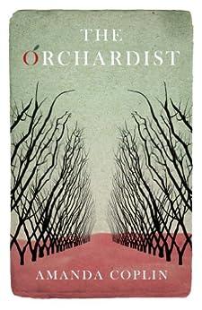 The Orchardist: 'An utterly enthralling, heart-breaking story' by [Coplin, Amanda]