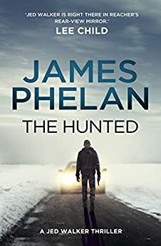 The Hunted (The Jed Walker series Book 2) by [Phelan, James]