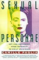 Sexual Personae: Art & Decadence from Nefertiti to Emily Dickinson