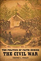 The Politics of Faith During the Civil War