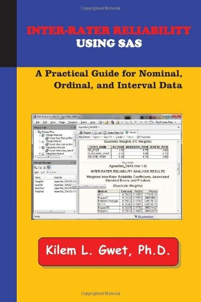 吸うピットもろいInter-Rater Reliability Using SAS: A Practical Guide for Nominal, Ordinal, and Interval Data