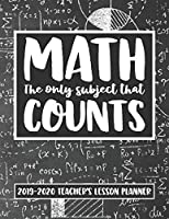 Math The Only Subject That Counts 2019 - 2020 Teacher's Lesson Planner: Academic Year Lesson Planner for School Math Teachers and Homeschoolers
