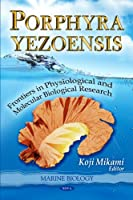 Porphyra Yezoensis: Frontiers in Physiological and Molecular Biological Research (Marine Biology)