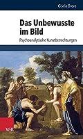 Das unbewusste im Bild: Psychoanalytische Kunstbetrachtungen (Schriften Des Sigmund-freud-instituts. Reihe 2: Psychoanalyse im interdisziplinaren Dialog)
