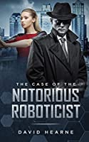 The Case of the Notorious Roboticist