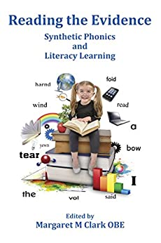 Reading the Evidence: Synthetic Phonics and Literacy Learning by [Clark, Margaret M, Gardner, Paul D, Adoniou, Misty, Cox, Robyn, Brooks, Greg, Wrigley, Terry, Dombey, Henrietta]