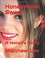 Honeymoon Sweet: A Hotwife Story