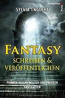 Fantasy schreiben und veroeffentlichen. Phantastische Welten und Figuren erschaffen: Handbuch fuer Fantasy-Autoren