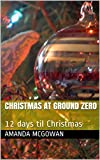 Christmas at Ground Zero: 12 days til Christmas (English Edition)
