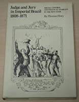 Judge and Jury in Imperial Brazil, 1808-1871: Social Control and Political Stability in the New State