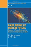 Gauge Theories in Particle Physics: Volume I:  From Relativistic Quantum Mechanics to QED, Third Edition (Graduate Student Series in Physics)