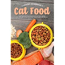 Healthy Homemade Cat Food: Enjoy Preparing this Collection of Cat Food Recipes that Are Sure to Leave Your Furry Friend Purring with Delight!