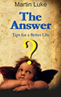 The Answer: Tips for a Better Life