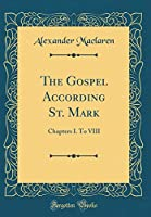 The Gospel According St. Mark: Chapters I. to VIII (Classic Reprint)