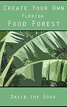 Create Your Own Florida Food Forest by [David The Good]