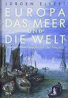 Europa, das Meer und die Welt: Eine maritime Geschichte der Neuzeit