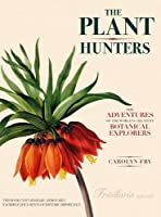 The Plant Hunters: The Adventures of the World's Greatest Botanical Explorers【洋書】 [並行輸入品]