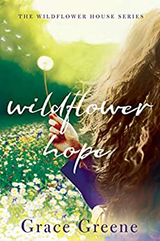 Wildflower Hope (The Wildflower House Book 2) by [Greene, Grace]