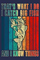 THAT'S WHAT I DO I CATCH BIG FISH AND I KNOW THINGS: Great Journal Present For Fisherman
