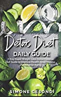 Detox Diet Daily Guide: 7-Day Rapid Weight Loss Detox Cleanse Diet Guide to Improve Health, Stop Disease and Reverse Aging