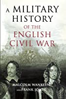 A Military History of the English Civil War