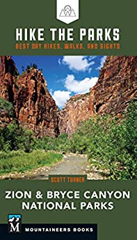 Hike the Parks: Zion & Bryce Canyon National Parks: Best Day Hikes, Walks, and Sights by [Turner, Scott]