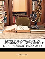 Revue Hebdomadaire de Laryngologie, D'Otologie Et de Rhinologie, Issues 27-52