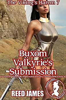 Buxom Valkyrie's Submission (The Viking's Harem 7): (A Harem, Werewolf, Supernatural, Fairy, Submission Erotica) by [James, Reed]