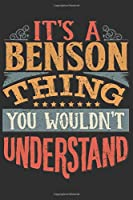 It's A Benson You Wouldn't Understand: Want To Create An Emotional Moment For The Benson Family? Show The Benson's You Care With This Personal Custom Gift With Benson's Very Own Family Name Surname Planner Calendar Notebook Journal