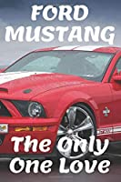 FORD MUSTANG The Only One Love: AMAZING Notebook, journal, Mustang Notebook (110 Pages, 6 x 9, Lined)