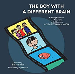 The Boy with a Different Brain: Creating Awareness and Acceptance of Children with Autism Spectrum Disorder by [Ross, Brooke]