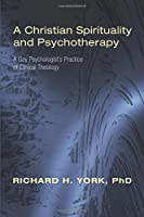 A Christian Spirituality and Psychotherapy: A Gay Psychologist's Practice of Clinical Theology