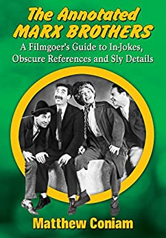 [Coniam, Matthew]のThe Annotated Marx Brothers: A Filmgoer's Guide to In-Jokes, Obscure References and Sly Details (English Edition)