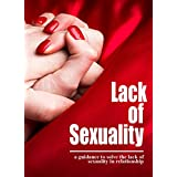 Lack Of Sexuality, a Guidance To Solve The Lack Of Sexuality In Relationship (English Edition)