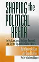 Shaping The Political Arena: Critical Junctures, the Labor Movement, and Regime Dynamics in Latin America (ND Kellogg Inst Int'l Studies) by Ruth Berins Collier David Collier(2002-09-30)