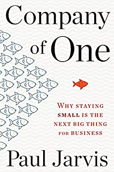 [Jarvis, Paul]のCompany of One: Why Staying Small Is the Next Big Thing for Business (English Edition)