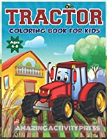 Tractor Coloring Book for Kids: The Perfect Fun Farm Based Gift for Toddlers and Kids Ages 4-8 (Boys and Girls Coloring Books) - Ages 4-8