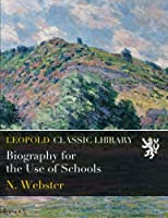 Biography for the Use of Schools
