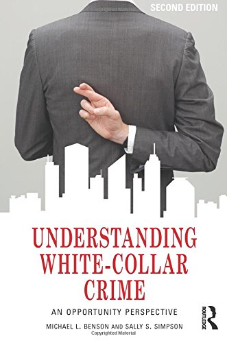Download Understanding White-Collar Crime: An Opportunity Perspective (Criminology and Justice Studies) 0415704030