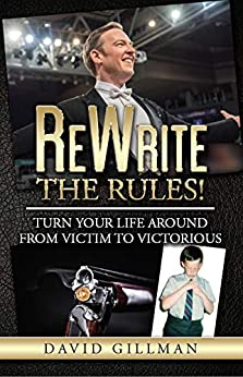 ReWrite The Rules!: Turn Your Life Around From Victim to Victorious by [Gillman, David]